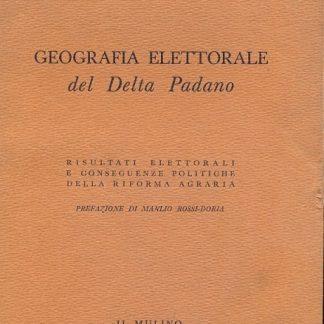 Geografia Elettorale del Delta Padano. Risultati Elettorali e conseguenze politiche della riforma agraria. (Saggi).
