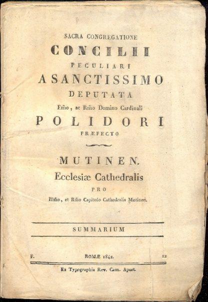 Sacra Congrecatione concilii Peculiari A Sanctissimo Deputata. Mutinem Ecclesiae Cathedralis. Summarium.