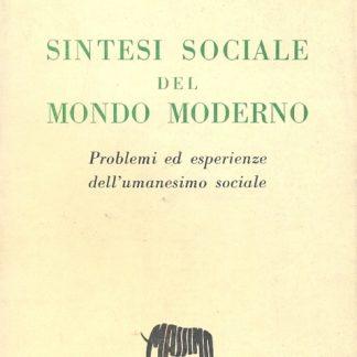 Sintesi sociale del mondo moderno. Problemi ed esperienze dell'umanesimo sociale.