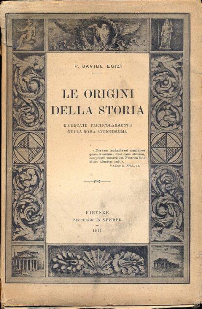 Le origini della storia. Ricercate particolarmente nella Roma antichissima.