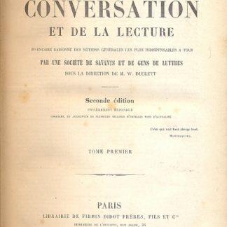 Dictionnaire de la Conversation et de la lecture. Inventaire raisonne des notions generales les plus indispensables a tous par une societe de savants et de gens de lettres . Sous la directione de M. W. Duckett.