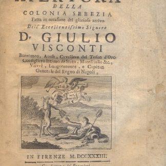 Apertura della Colonia Sebezia fatta in occasione del glorioso arrivo dell'Ecclentissimo Signore D. Giulio Visconti.