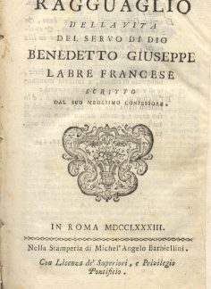 Ragguaglio della vita del servo di Dio Benedetto Giuseppe Labre francese, scritto dal suo medesimo confessore.