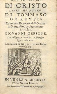 La imitazione di Cristo. Libri quattro , di Tommaso De Kempis, volgarmente intitolato Giovanni Gersone, con diligenza corretto e di molte figure adornato. Aggiuntavi la sua vita, con un indice copiosissimo.