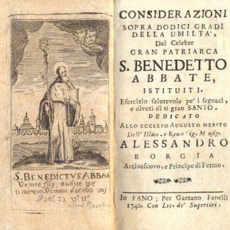 Considerazioni sopra dodici gradi della umiltà , dal celebre Gran Patriarca S. Benedetto Abbate, istituiti. Esercizio salutevole pe' i seguaci e divoti di si gran Santo.