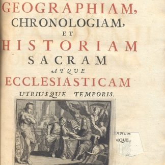 Opera, quatenus complectuntur geographiam, chronologiam, et historiam sacram atque Ecclesiasticam utriusque temporis.