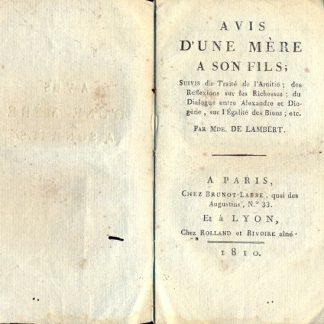 Avis d'une mere a son fils; suivis du traite de l'amitie; des reflexions sur les richesses; du dialogue entre Alexandre et Diogene, sur l'egalite des Biens; etc.