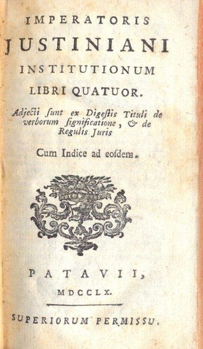 Institutionum. Libri Quatuor. Adjecti sunt ex Digestis Tituli de verborum significatione, & de Regulis Juris. Cum indice ad eosdem.