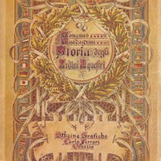Origine degli ordini cavallereschi. Storia degli ordini vigenti ed estinti.
