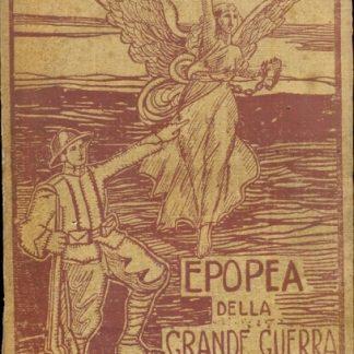 Epopea della Grande Guerra. Diario degli avvenimenti 1914 - 1918.