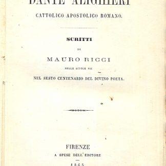 Dante Alighieri, cattolico, apostolico, romano.