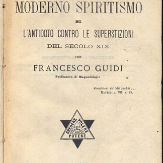 I misteri del moderno spiritismo e l'antidoto contro le superstizioni del secolo XIX.