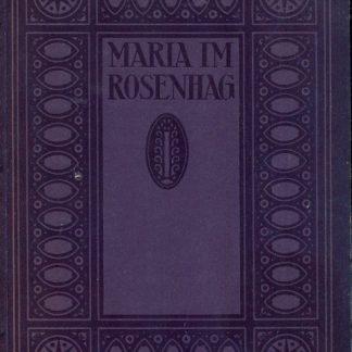 Maria im Rosenhag. Madonnen-Bilder alter deutscher und niederlandisch flamischer meister.