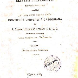 Elementi di astronomia teoretico pratica compilati per uso delle scuole della Pontificia Università Gregoriana.