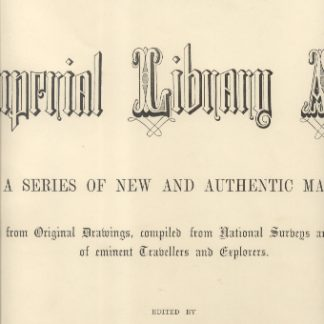 Philips' Imperial Library Atlas a series of new and authentic maps, Engrabed from National Surbens and the Works of eminent Trabellers and Explorers. Edited by William Hughes, F. R. G. S. Accompanied by a valuable index of reference.