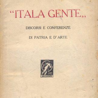 """""""Italia gente"""" Discorsi e conferenze di Patria e d'arte."""
