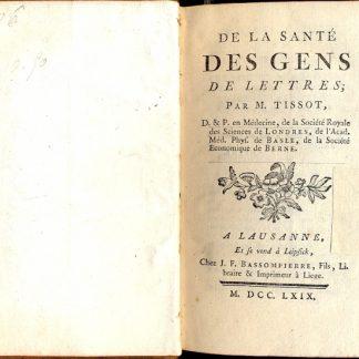 De la Sante des gens de lettres. D. & P. en Medecine, de la Societe Royale des Sciences de Londres, de l'Acad. Méd. Phys. de Basle, de la Société Economique de Berne.