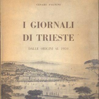 I Giornali di Trieste dalle origini al 1959 ( Collana di Monografie sui Problemi della Stampa - 3)