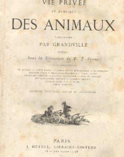 Vie privee et publique des animaux. Vignettes par Grandville. Pubbliée sous la Direction de P.F. Stahi.