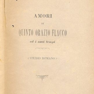 Amori di Quinto Orazio Flacco ed i suoi tempi.
