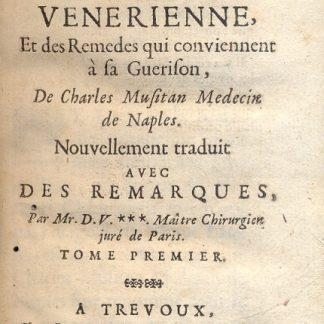 Traite de la maladie venerienne, et des remedes qui conviennent à sa guerison. Nouvellement traduit. Tome Premier.