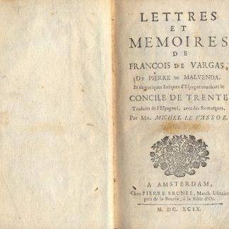 Lettres et Memoires de Francois de Vargas, de Pierre de Malvenda. Et de quelques Eveques d'Espagne touchant le Concile de Trente. Traduits de l'Espagnol, avec des Remarques, par Mr. Michel Le Vassor.