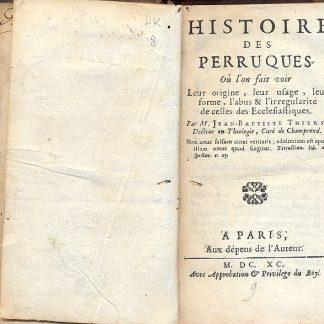 Histoire des Perruques ou l'on fait voir. Leur origine, leur usage, leur forme, l'abus & l'irregularitè de celles des Ecclesiastiques.