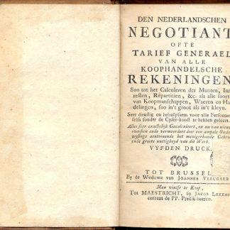 Den Nederlandschen Negotiant, ofte Tarief Generael van alle Koophandelsche Rekeningen, Soo tot het Calculeren der Munten, Interesten, Repartitien, & c. alc alle foorten van Koopmanschappen, Waeren en Handelingen, foo in't groot als in't Kleyn.