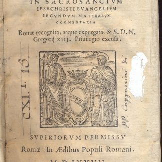 Commentaria in Sacrosanctum Iesu Christi Evangelium Secundum Matthaeum. Romae recognita, atque expurgata, & S. D. N. Gregorij XIII. Previlegio excusa.