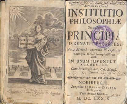 Institutio philosophiae secundum Principia D. Renati Descartes: Nova Methodo adornata & explicata. Cumque Indice locupletissimo aucta.