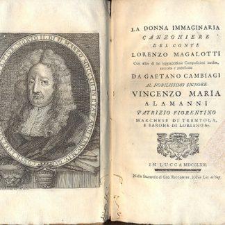 La donna immaginaria. Canzoniere del Conte Lorenzo Magalotti. Con altre di lui leggiadrissime composizioni inedite, raccolte pubblicate da Gaetano Cambiagi.