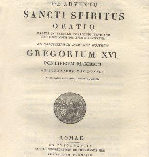 De Adventu Sancti Spiritus. Oratio habita in Sacello Pontificio Vaticano ad Sanctissimum Dominum Nostrum Gregorium XVI Pont. Max. a Alexandro Mac Donnel.