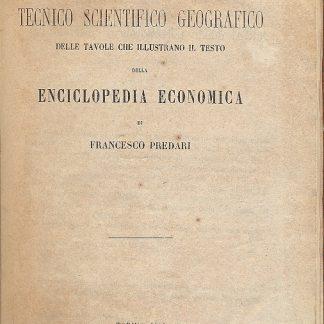 Atlante tecnico scientifico geografico delle tavole che illustrano il testo della Enciclopedia Economica di Francesco Predari.
