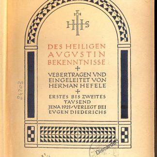 Des Heiligen Augustin Bekenntnizze. Uebertragen und eingeleitet Von Herman Hefele.