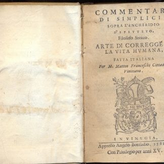 Commentari di Simplicio sopra l'Enchiridio d'Epiteto. Arte di correggere la vita humana.