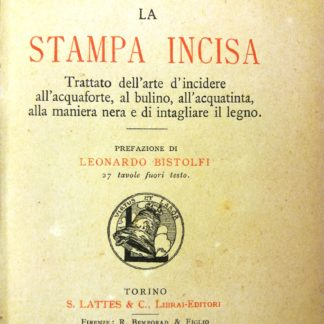 La stampa incisa. Trattato dell'arte d'incidere all'acquaforte, al bulino, all'acquatinta, alla maniera nera, e di intagliare il legno. Prefazione di Leonardo Bistolfi.