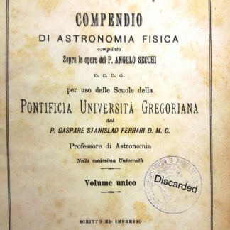 Compendio di Astronomia Fisica compilato sopra le opere del P.ANGELO SECCHI per uso delle scuola PONTIFICIA UNIVERSITA GREGORIANA