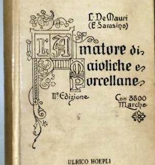 L'amatore di maioliche e porcellane. Seconda edizione interamente rifatta con 430 incisioni nel testo, 43 tavole fuori testo e 3500 marche