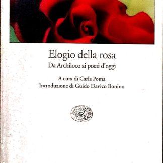 ELOGIO DELLA ROSA Da Archiloco ai poeti d'oggi