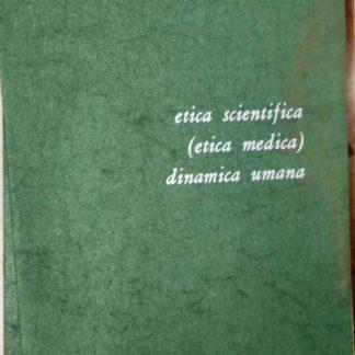 Etica scientifica Etica medica Dinamica umana