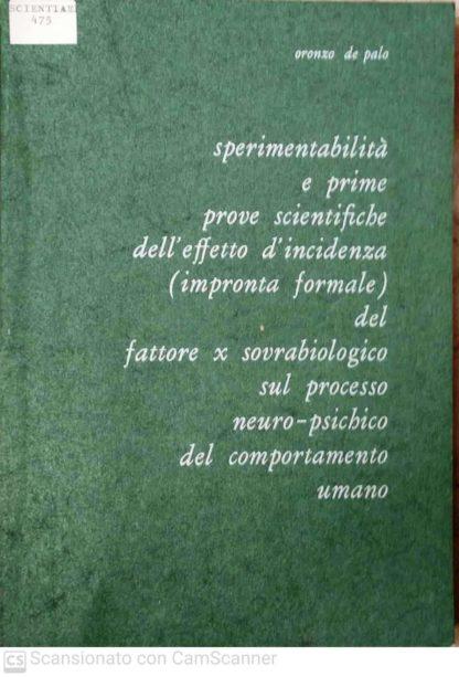 Sperimentabilita' e prime prove scientifiche dell'effetto d'incidenza impronta formale del fattore x sovrabiologico sul processo neuro psichico del comportamento umano