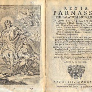 Regia Parnassi, seu Palatium Musarum, in quo synonyma, epitheta, peripharafes, & pharafes poeticae, ex officina textoris, ecc. ecc.