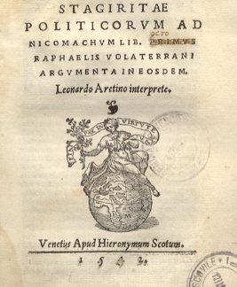 Politicorum ad Nicomachum lib. octo. Raphaelis Volaterrani argumenta ineosdem. Leonardo Aretino interprete.