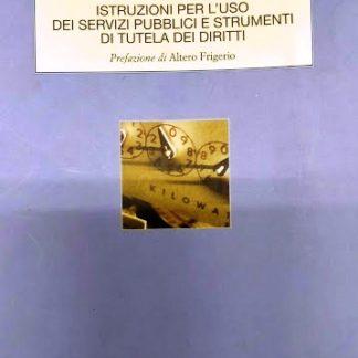 Il Consumatore attivo istruz. per uso di serv pubbl. e strumenti di tut. dei diritti