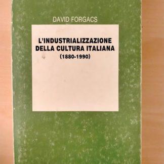 L'industrializzazione della cultura italiana 1880-1990